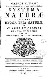 Caroli Linnaei ... Systema naturae sistens regna tria naturae, in classes et ordines genera et species redacta tabulisque aeneis illustrata