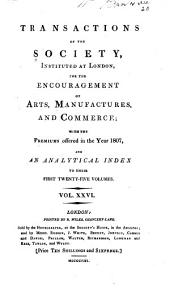 Transactions of the Society Instituted at London for the Encouragement of Arts, Manufactures, and Commerce: Volume 26