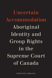 Uncertain Accommodation: Aboriginal Identity and Group Rights in the Supreme Court of Canada