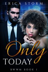 Only Today (Part 1)