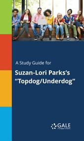 "A Study Guide for Suzan-Lori Parks's ""Topdog/Underdog"""