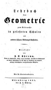 Lehrbuch der Geometrie zum Gebrauche in gelehrten Schulen und andern höhern Bildungs-Anstalten