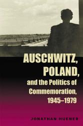 Auschwitz Poland And The Politics Of Commemoration 1945 1979 Book PDF