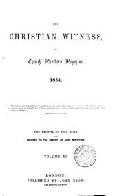 The Christian witness and church members' magazine [ed. by J. Campbell. Afterw.] The Christian witness and congregational magazine [ed. by J. Kennedy].