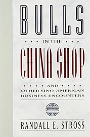 Bulls In The China Shop And Other Sino American Business Encounters