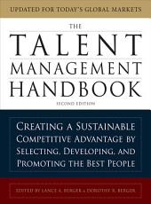 The Talent Management Handbook, Second Edition: Creating a Sustainable Competitive Advantage by Selecting, Developing, and Promoting the Best People: Edition 2