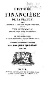 Histoire financière de la France, depuis l'origine de la monarchie jusqu'à l'année 1828, précédée d'une introduction sur le mode d'impôts en usage avant la révolution, suivie de Considérations sur la marche du crédit public ...