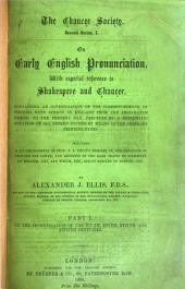 On Early English Pronunciation, with Especial Reference to Shakspere and Chaucer: Containing an Investigation of the Correspondence of Writing with Speech in England from the Anglosaxon Period to the Present Day, Preceded by a Systematic Notation of All Spoken Sounds by Means of the Ordinary Printing Types : Including a Re-arrangement of F.J. Child's Memoirs on the Language of Chaucer and Gower, and Reprints of the Rare Tracts by Salesbury on English, 1547, and Welch, 1567, and by Barcley on French, 1521. Illustrations of the pronunciation of English in the XVIIth, XVIIIth, and XIXth centuries : Lediard, Bonaparte, Schmeller, Winkler. Received American and Irish pronunciation of English. Phonological introduction to dialects. Pt. IV