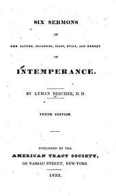 Six Sermons on the Nature, Occasions, Signs, Evils & Remedy of Intemperance