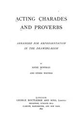 Acting Charades and Proverbs: Arranged for Representation in the Drawing-room