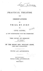 A Practical Treatise and Observations on Trial by Jury in Civil Causes: As Now Incorporated with the Jurisdiction of the Court of Session : with an Appendix