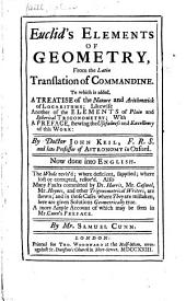 Euclid's Elements of Geometry: From the Latin Translation of Commandine. To which is Added, a Treatise of the Nature and Arithmetic of Logarithms ; Likewise Another of the Elements of Plain and Spherical Trigonometry : with a Preface ...