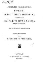 Anicii Manlii Torquati Severini Boetii De institutione arithmetica libri duo, De institutione musica libri quinque