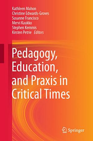 Pedagogy  Education  and Praxis in Critical Times PDF