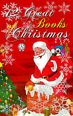 12 Great Books of Christmas  The Holy Night  The Chimes  The Elves and the Shoemaker  The Fir Tree  A MERRY CHRISTMAS  A Letter from Santa Claus  A Russian Christmas Party PDF