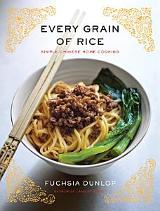 Every Grain of Rice  Simple Chinese Home Cooking Book
