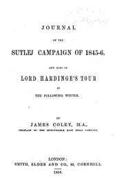Journal of the Sutlej Campaign of 1845-6: And Also of Lord Hardings's Tour in the Following Winter