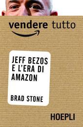 Vendere tutto: Jeff Bezos e l'era di Amazon