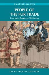 People of the Fur Trade: From Native Trappers to Chief Factors