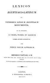 Lexicon ægyptiaco-latinum: ex veteribus linguæ ægypticæ monumentis, et ex operibus La Crozii, Woidii, et aliorum, summo studio congestum