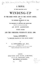 A Manual of the Practice as to Winding-up in the High Court and in the County Court: Being the Companies (Winding-up) Act, 1890 and the Winding-up of Companies and Associations (part IV. of the Companies Act, 1862) as Now Amended with Notes and the Companies Winding-up Rules, 1890, Forming a Supplement to A Complete Practice of the County Courts