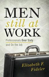 Men Still at Work: Professionals Over Sixty and On the Job