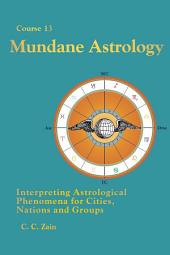 CS13 Mundane Astrology: Interpreting Astrological Phenomena for Cities, Nations and Groups