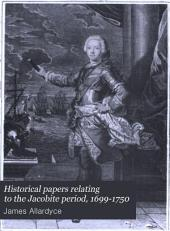 Historical Papers Relating to the Jacobite Period, 1699-1750: Volume 1