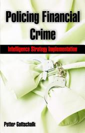 Policing Financial Crime: Intelligence Strategy Implementation