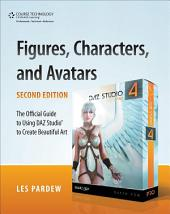 Figures, Characters, and Avatars, Second Edition: The Official Guide to Using DAZ Studio to Create Beautiful Art