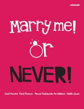 Marry me! Or Never!