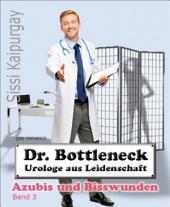 Dr. Bottleneck, Urologe aus Leidenschaft: Azubis und Bisswunden, Band 3