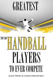 Greatest Handball Players To Ever Compete: Top 100