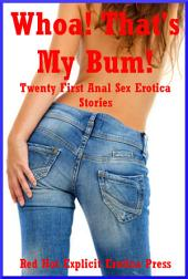 Whoa! That's My Bum! Twenty First Anal Sex Erotica Stories