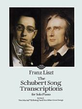 "The Schubert Song Transcriptions for Solo Piano/: ""Ave Maria,"" ""Erlkonig"" and Ten Other Great Songs"