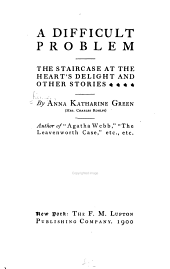 A Difficult Problem: The Staircase at the Heart's Delight, and Other Stories