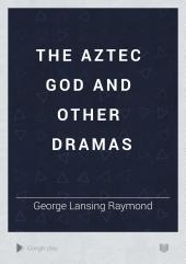The Aztec God and Other Dramas