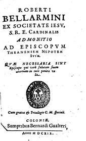 Roberti Bellarmini ex Societate Iesu ... Admonitio ad episcopum theanensem nepotem suum ...