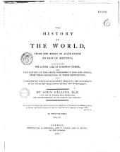 The history of the world, from the reign of Alexander to that of Augustus, comprehending the later ages of European Greece, and the history of the Greek kingdoms in Asia and Africa, from their foundation to their destruction, with a preliminary survey of Alexander's conquests, and an estimate of his plans for their consolidation and improvement