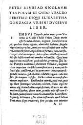 Petri Bembi ad Nicolaum Teupolum de Guido Ubaldo Feretrio deque Elisabethana Gonzagia urbini ducibus liber