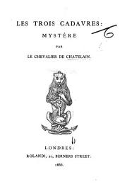 "Les Trois cadavres: mystère. [Followed by press notices of the author's ""Fleurs des bords du Rhin.""]"