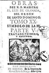 Obras de el V.P. maestro Fray Luis de Granada ... tomo 1. \\-27.]: Symbolo de la fe. Parte 5. Tratado primero, y segundo, Volumen 20