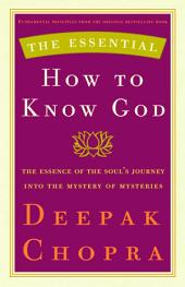 The Essential How to Know God: The Essence of the Soul's Journey Into the Mystery of Mysteries