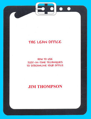 THE LEAN OFFICE  How to Use Just in Time Techniques to Streamline Your Office