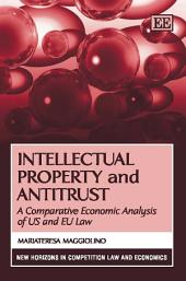 Intellectual Property and Antitrust: A Comparative Economic Analysis of US and EU Law