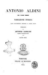 Antonio Aldini ed i suoi tempi narrazione storica con documenti inediti o poco noti pubblicati da Antonio Zanolini: Volume 1