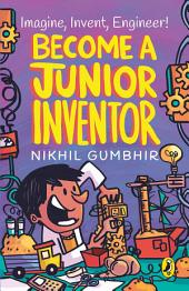 Become a Junior Inventor: Imagine, Invent, Engineer!