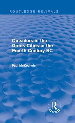 Outsiders in the Greek Cities in the Fourth Century BC  Routledge Revivals  PDF