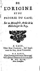 De l'origine et du progrez du Café: Sur un Manuscrit Arabe de la Bibliothèque du Roy