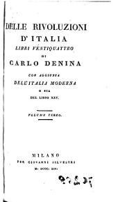 Delle rivoluzione d'Italia, libre ventiquattro de Carlo Denina con Aggiunta dell'Italia Moderna o sia del libro XXV, 3